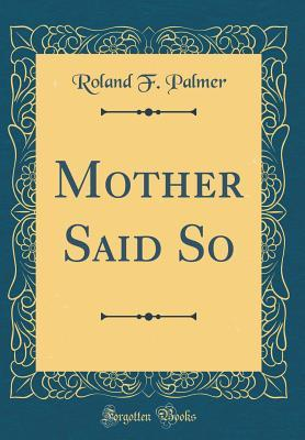 Mother Said So (Classic Reprint)