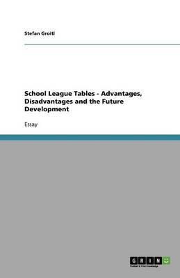School League Tables - Advantages, Disadvantages and the Future Development
