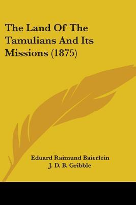 The Land of the Tamulians and Its Missions (1875)