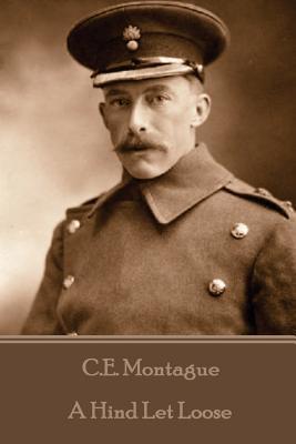 C.E. Montague - A Hind Let Loose