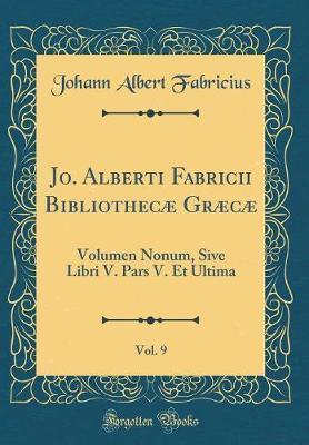 Jo. Alberti Fabricii Bibliothecæ Græcæ, Vol. 9