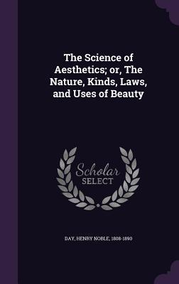 The Science of Aesthetics; Or, the Nature, Kinds, Laws, and Uses of Beauty