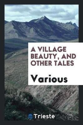 A Village Beauty, and Other Tales