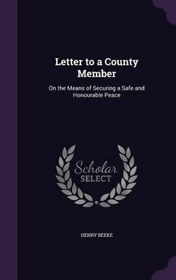Letter to a County Member, on the Means of Securing a Safe and Honourable Peace