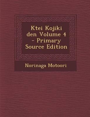 Ktei Kojiki Den Volume 4 - Primary Source Edition