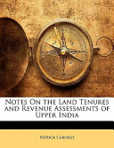 Notes on the Land Tenures and Revenue Assessments of Upper Indi