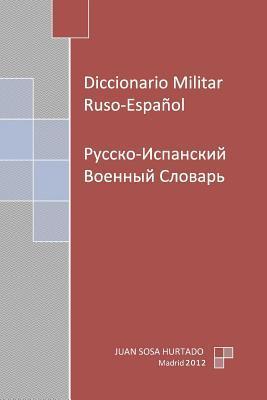 Diccionario Militar Ruso-Espanol/Russian-Spanish Military Dictionary