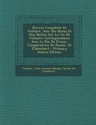 Uvres Completes de Voltaire, Avec Des Notes Et Une Notice Sur La Vie de Voltaire