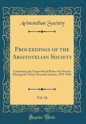 Proceedings of the Aristotelian Society, Vol. 16