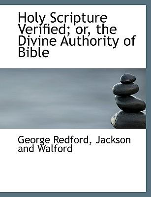 Holy Scripture Verified; or, the Divine Authority of Bible