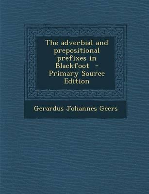 The Adverbial and Prepositional Prefixes in Blackfoot - Primary Source Edition