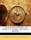 The Haunted Hotel to Which Is Added, My Lady's Money