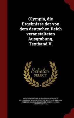Olympia, Die Ergebnisse Der Von Dem Deutschen Reich Veranstalteten Ausgrabung, Textband V.