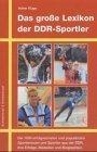 Das grosse Lexikon der DDR-Sportler