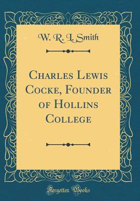Charles Lewis Cocke, Founder of Hollins College (Classic Reprint)