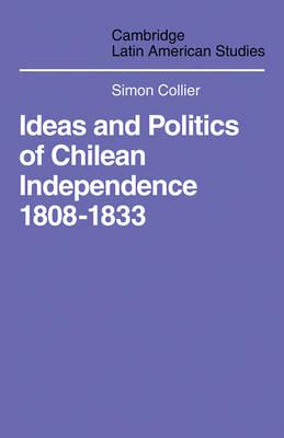 Ideas and Politics of Chilean Independence 1808-1833
