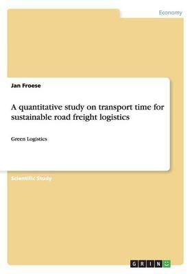 A quantitative study on transport time for sustainable road freight logistics
