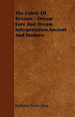 The Fabric of Dreams - Dream Lore and Dream Interpretation, Ancient and Modern