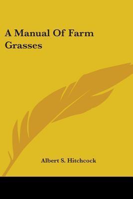A Manual Of Farm Grasses