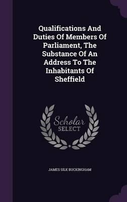 Qualifications and Duties of Members of Parliament, the Substance of an Address to the Inhabitants of Sheffield