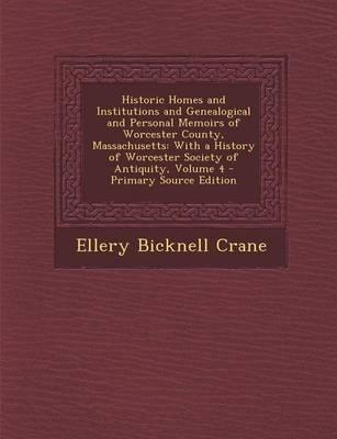 Historic Homes and Institutions and Genealogical and Personal Memoirs of Worcester County, Massachusetts