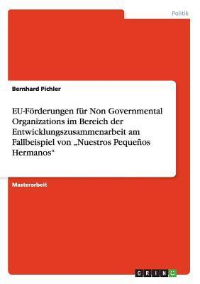 """EU-Förderungen für Non Governmental Organizations im Bereich der Entwicklungszusammenarbeit am Fallbeispiel von """"Nuestros Pequeños Hermanos"""""""
