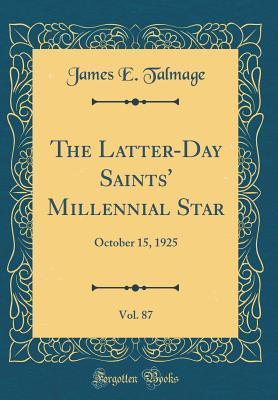 The Latter-Day Saints' Millennial Star, Vol. 87