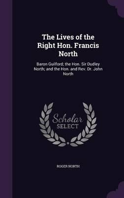The Lives of the Right Hon. Francis North