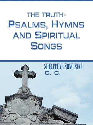 The Truthpsalms, Hymns and Spiritual Songs