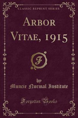 Arbor Vitae, 1915 (Classic Reprint)