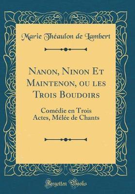 Nanon, Ninon Et Maintenon, ou les Trois Boudoirs