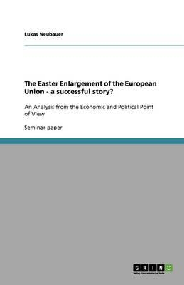 The Easter Enlargement of the European Union - a successful story?