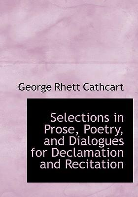 Selections in Prose, Poetry, and Dialogues for Declamation and Recitation