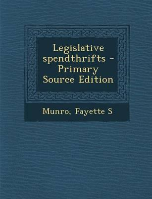 Legislative Spendthrifts - Primary Source Edition