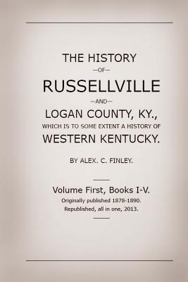 The History of Russellville and Logan County, Ky.