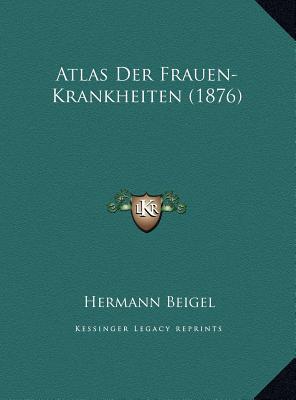 Atlas Der Frauen-Krankheiten (1876) Atlas Der Frauen-Krankheiten (1876)