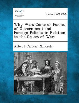 Why Wars Come or Forms of Government and Foreign Policies in Relation to the Causes of Wars