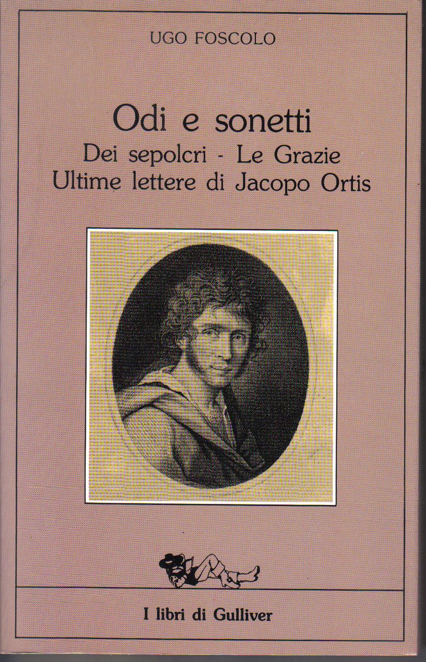 Odi e sonetti. Dei sepolcri. Le Grazie. Ultime lettere di Jacopo Ortis