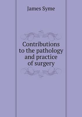 Contributions to the Pathology and Practice of Surgery