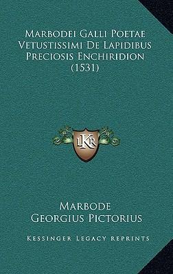 Marbodei Galli Poetae Vetustissimi de Lapidibus Preciosis Enmarbodei Galli Poetae Vetustissimi de Lapidibus Preciosis Enchiridion (1531) Chiridion (15