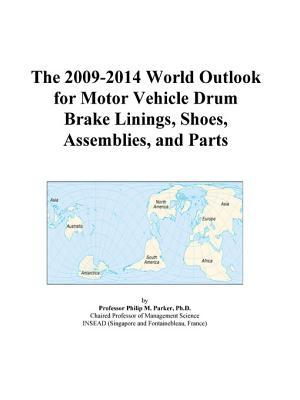 The 2009-2014 World Outlook for Motor Vehicle Drum Brake Linings, Shoes, Assemblies, and Parts