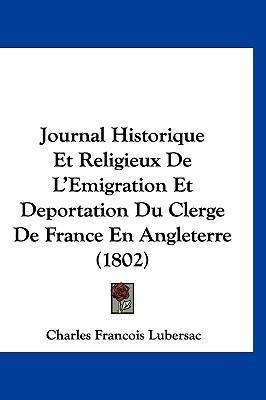 Journal Historique Et Religieux de L'Emigration Et Deportation Du Clerge de France En Angleterre (1802)