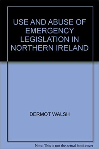 Use and Abuse of Emergency Legislation in Northern Ireland