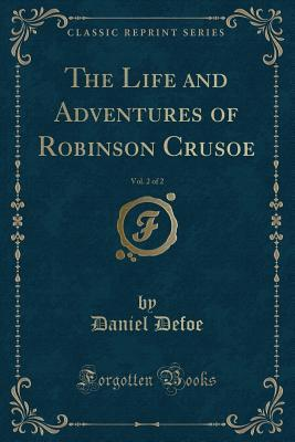 The Life and Adventures of Robinson Crusoe, Vol. 2 of 2 (Classic Reprint)