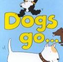 Dogs Go...