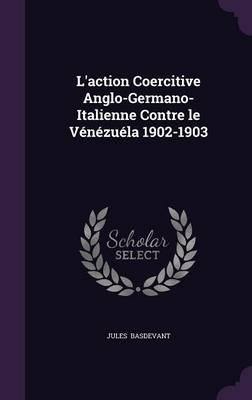 L'Action Coercitive Anglo-Germano-Italienne Contre Le Venezuela 1902-1903