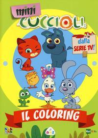 Il coloring. Mini Cuccioli. Ediz. a colori