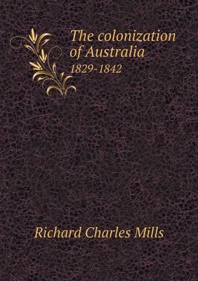 The Colonization of Australia 1829-1842