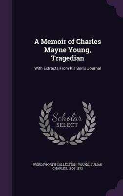 A Memoir of Charles Mayne Young, Tragedian