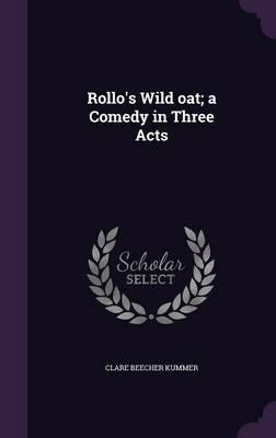Rollo's Wild Oat; A Comedy in Three Acts